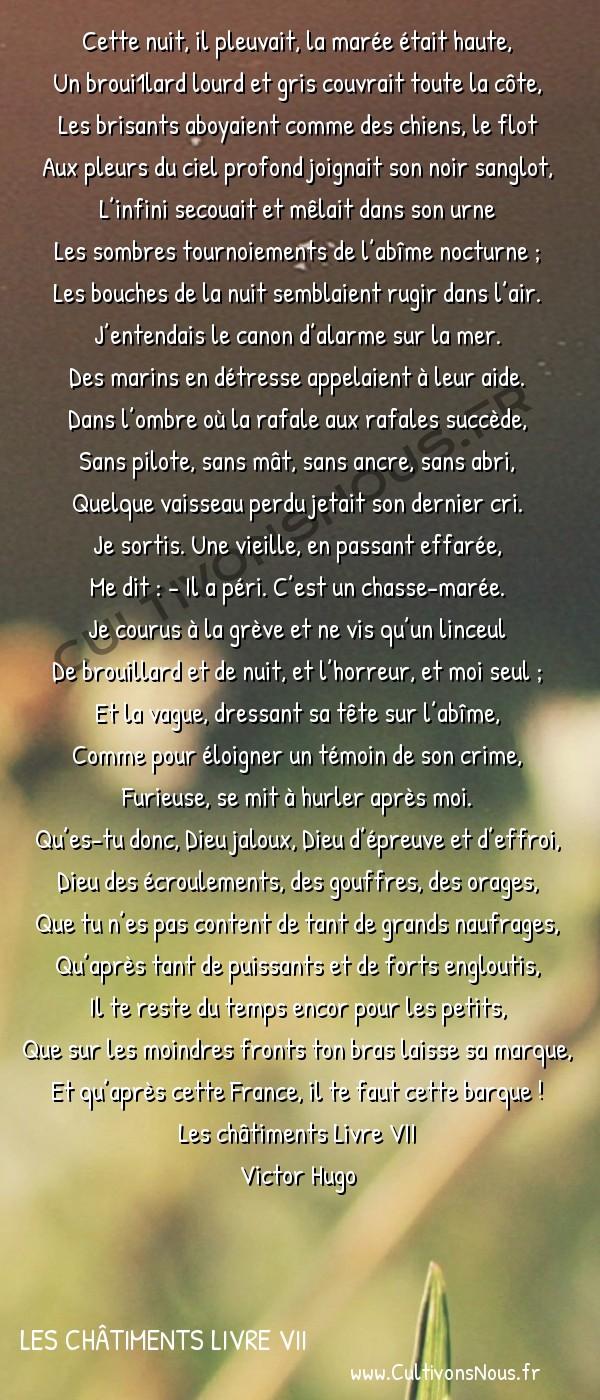 Poésie Victor Hugo - Les châtiments Livre VII - Cette nuit il pleuvait… -  Cette nuit, il pleuvait, la marée était haute, Un broui1lard lourd et gris couvrait toute la côte,
