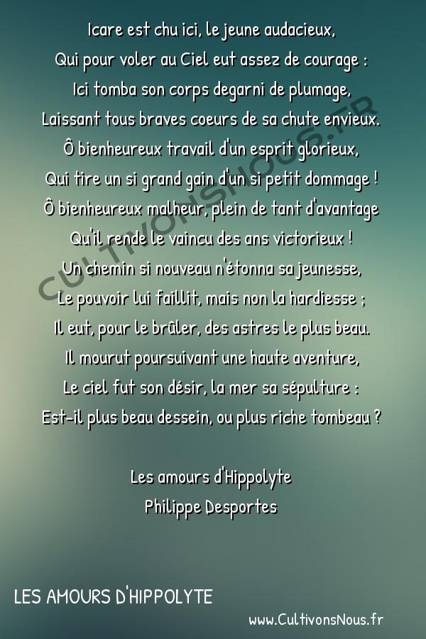 Poésie Philippe Desportes - Les amours d'Hippolyte - Icare est chu ici le jeune audacieux -  Icare est chu ici, le jeune audacieux, Qui pour voler au Ciel eut assez de courage :