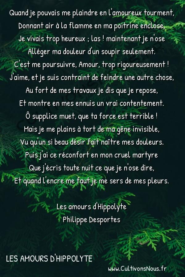 Poésie Philippe Desportes - Les amours d'Hippolyte - Quand je pouvais me plaindre en l'amoureux tourment -  Quand je pouvais me plaindre en l'amoureux tourment, Donnant air à la flamme en ma poitrine enclose,
