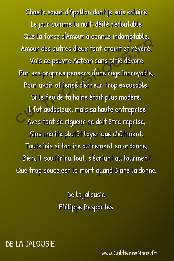 Poésie Philippe Desportes - De la jalousie - Chaste soeur d'Apollon dont je suis éclairé -  Chaste soeur d'Apollon dont je suis éclairé Le jour comme la nuit, déité redoutable