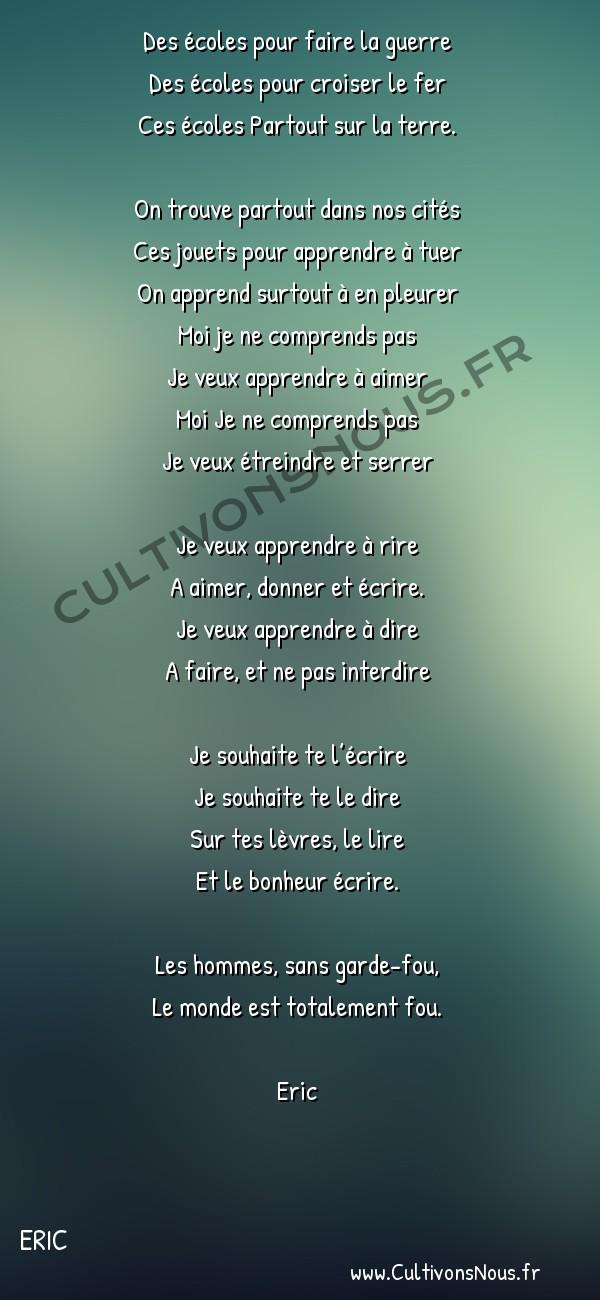 Poésies contemporaines - Eric - Des ecoles …. -  Des écoles pour faire la guerre Des écoles pour croiser le fer