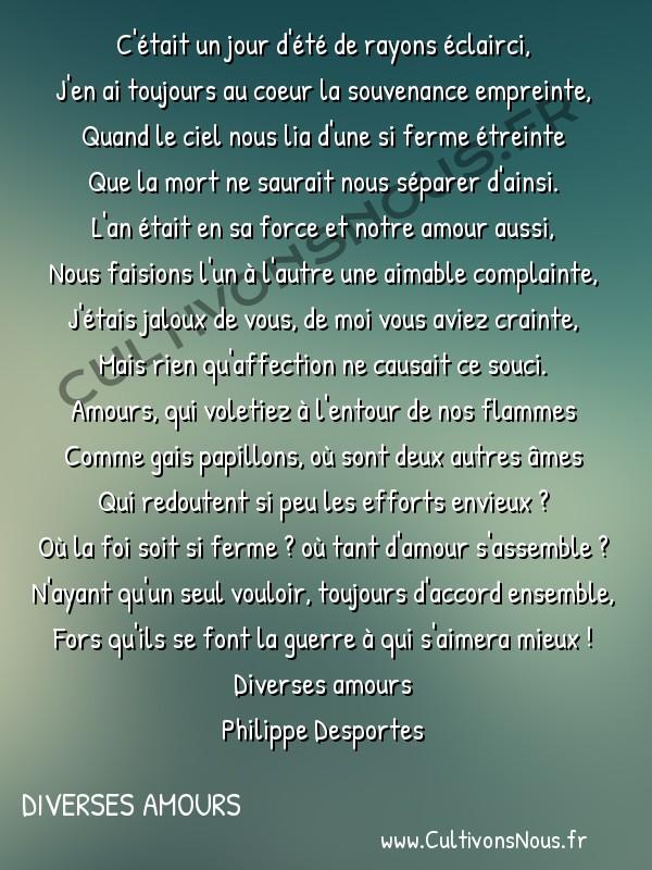 Poésie Philippe Desportes - Diverses amours - C'était un jour d'été de rayons éclairci -  C'était un jour d'été de rayons éclairci, J'en ai toujours au coeur la souvenance empreinte,