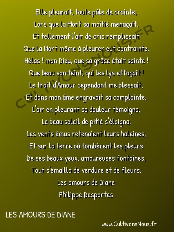 Poésie Philippe Desportes - Les amours de Diane - Elle pleurait toute pâle de crainte -  Elle pleurait, toute pâle de crainte, Lors que la Mort sa moitié menaçait,