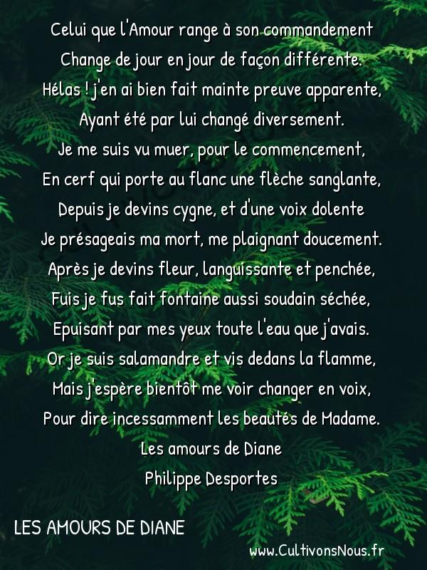 Poésie Philippe Desportes - Les amours de Diane - Celui que l'Amour range à son commandement -  Celui que l'Amour range à son commandement Change de jour en jour de façon différente.