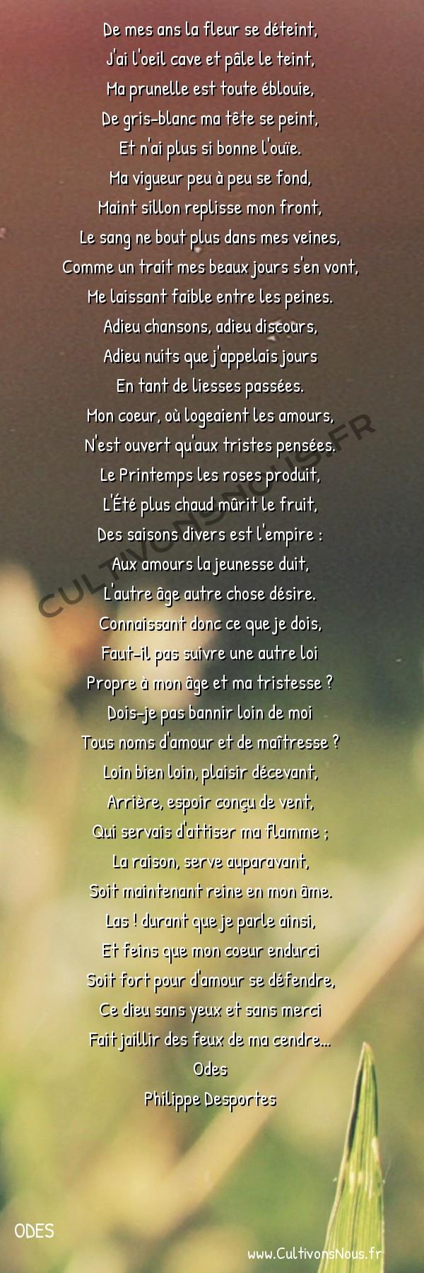 Poésie Philippe Desportes - Odes - De mes ans la fleur se déteint -  De mes ans la fleur se déteint, J'ai l'oeil cave et pâle le teint,