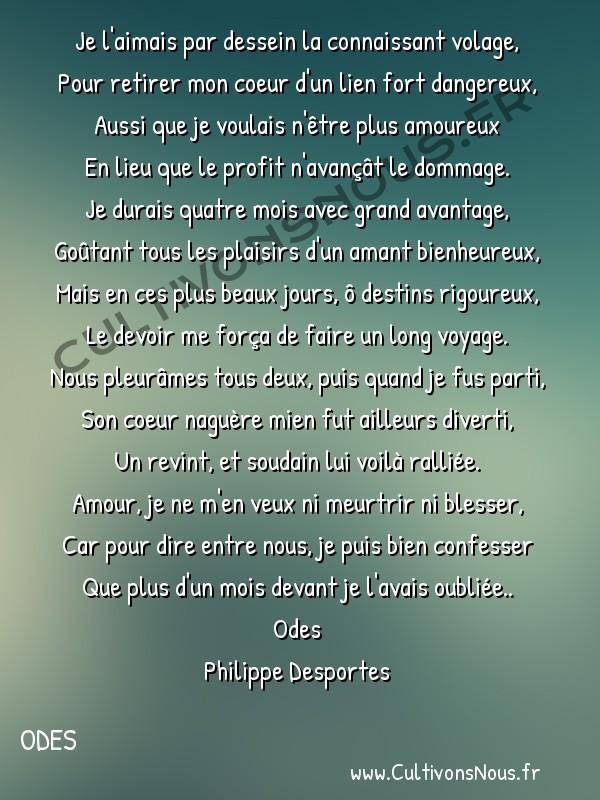 Poésie Philippe Desportes - Odes - Je l'aimais par dessein la connaissant volage -  Je l'aimais par dessein la connaissant volage, Pour retirer mon coeur d'un lien fort dangereux,