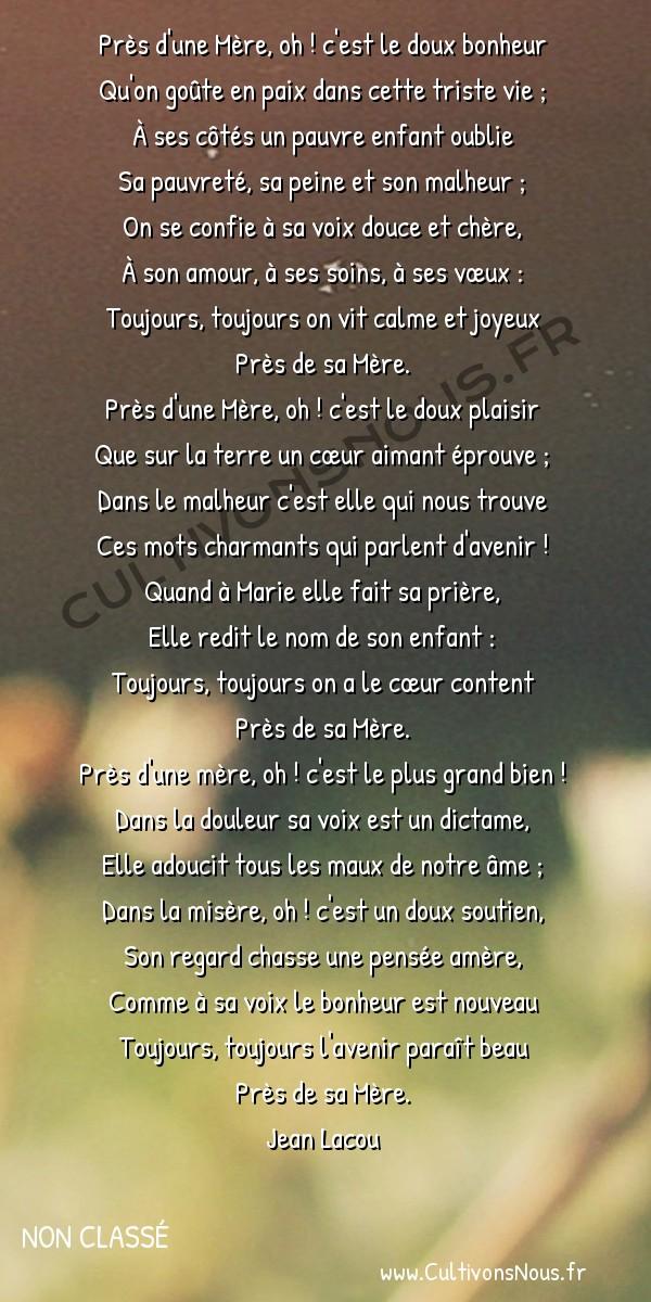 Citations - Citation Jean Lacou - Près d'une mère -  Près d'une Mère, oh ! c'est le doux bonheur Qu'on goûte en paix dans cette triste vie ;