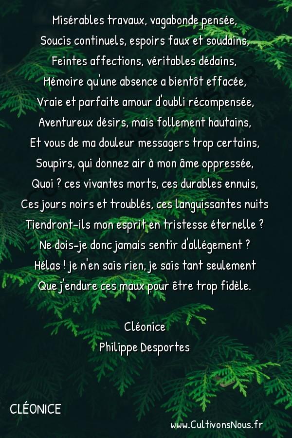 Poésie Philippe Desportes - Cléonice - Misérables travaux vagabonde pensée -  Misérables travaux, vagabonde pensée, Soucis continuels, espoirs faux et soudains,