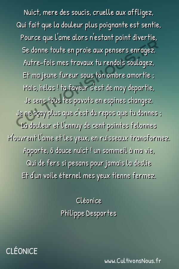 Poésie Philippe Desportes - Cléonice - Nuict mere des soucis cruelle aux affligez -  Nuict, mere des soucis, cruelle aux affligez, Qui fait que la douleur plus poignante est sentie,