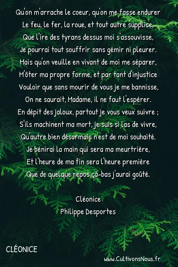 Poésie Philippe Desportes - Cléonice - Qu'on m'arrache le coeur qu'on me fasse endurer -  Qu'on m'arrache le coeur, qu'on me fasse endurer Le feu, le fer, la roue, et tout autre supplice,