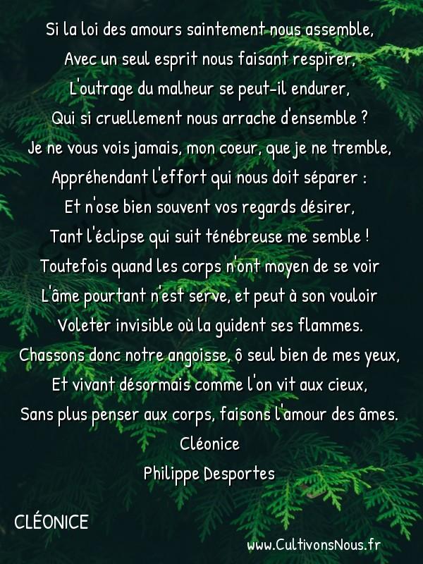 Poésie Philippe Desportes - Cléonice - Si la loi des amours saintement nous assemble -  Si la loi des amours saintement nous assemble, Avec un seul esprit nous faisant respirer,