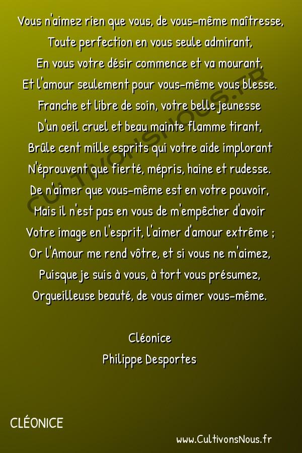 Poésie Philippe Desportes - Cléonice - Vous n'aimez rien que vous de vous-même maîtresse -  Vous n'aimez rien que vous, de vous-même maîtresse, Toute perfection en vous seule admirant,