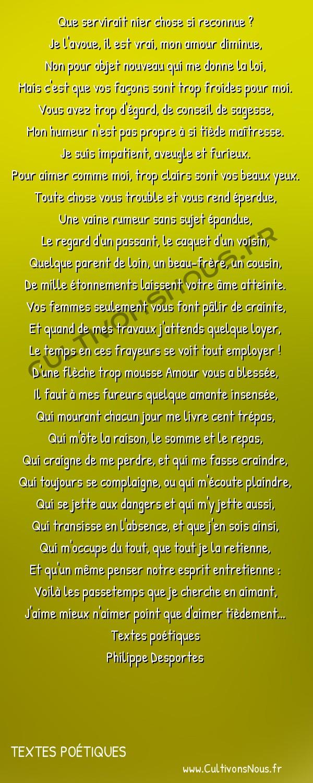 Poésie Philippe Desportes - Textes poétiques - Que servirait nier chose si reconnue -  Que servirait nier chose si reconnue ? Je l'avoue, il est vrai, mon amour diminue,