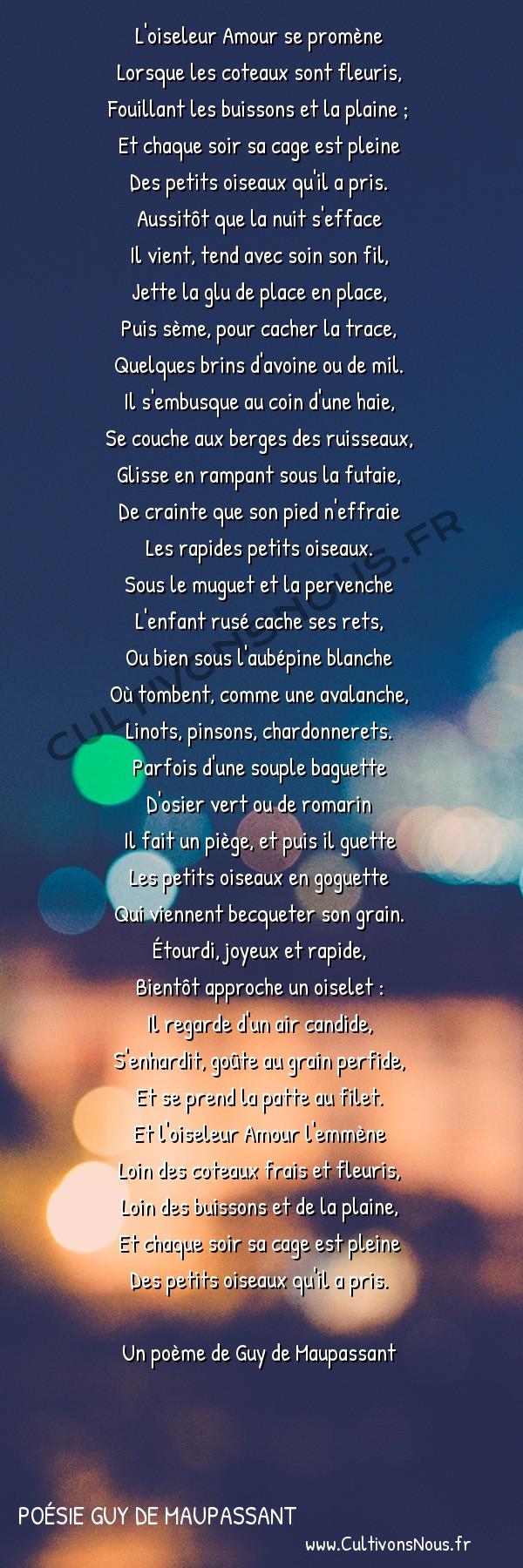 Poésie Guy de Maupassant - Des vers - L'oiseleur -  L'oiseleur Amour se promène Lorsque les coteaux sont fleuris,