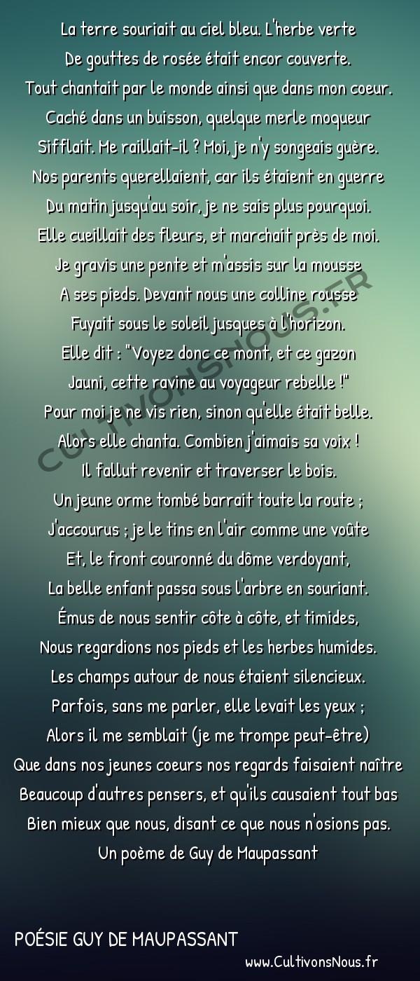 Poésie Guy de Maupassant - Des vers - Promenade -  La terre souriait au ciel bleu. L'herbe verte De gouttes de rosée était encor couverte.