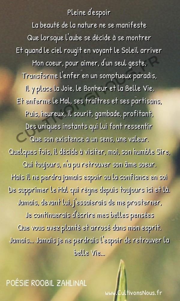 Poésies contemporaines - Poésie Roobil Zahlinal - Pleine d'espoir -  Pleine d'espoir La beauté de la nature ne se manifeste