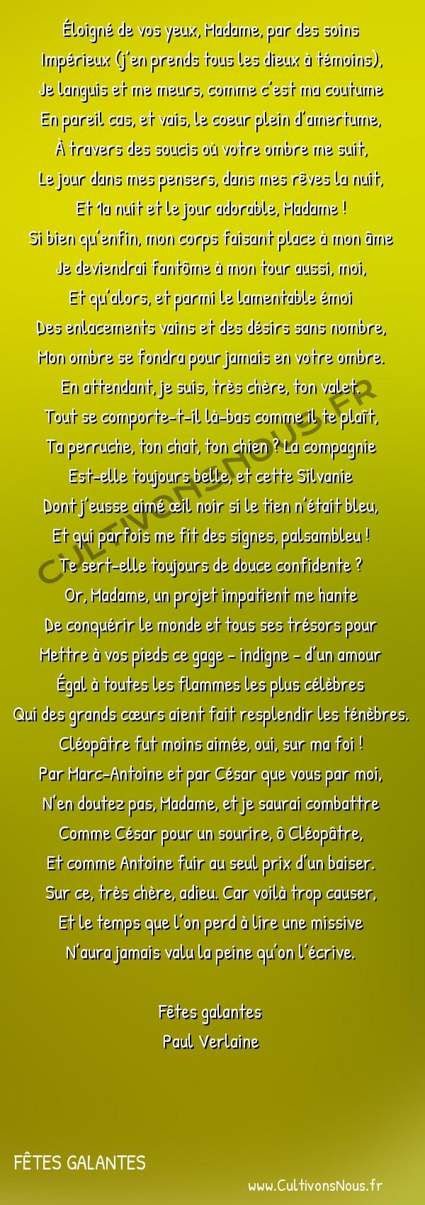 Poésie Paul Verlaine - Fêtes galantes - Lettre -  Éloigné de vos yeux, Madame, par des soins Impérieux (j'en prends tous les dieux à témoins),