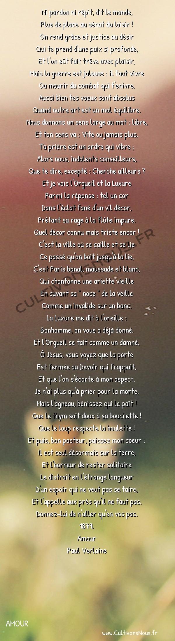 Poésie Paul Verlaine - Amour - Il parle encore -  Ni pardon ni répit, dit le monde, Plus de place au sénat du loisir !