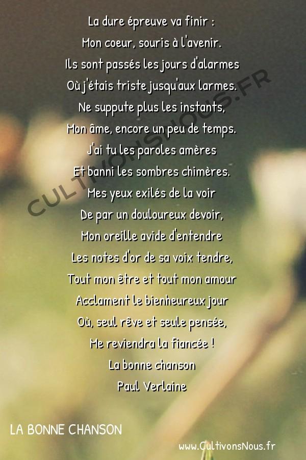 Poésie Paul Verlaine - La bonne chanson - La dure épreuve -  La dure épreuve va finir : Mon coeur, souris à l'avenir.