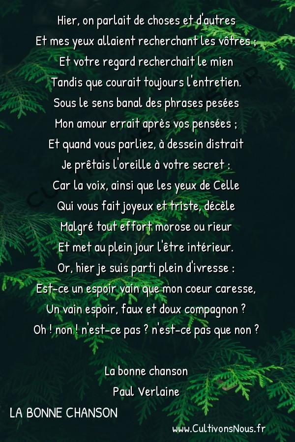 Poésie Paul Verlaine - La bonne chanson - Hier on parlait -  Hier, on parlait de choses et d'autres Et mes yeux allaient recherchant les vôtres ;