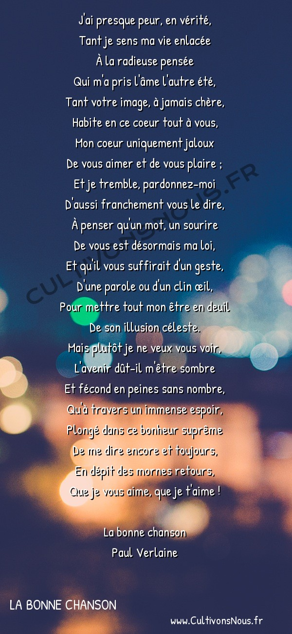 Poésie Paul Verlaine - La bonne chanson - J'ai presque peur -  J'ai presque peur, en vérité, Tant je sens ma vie enlacée
