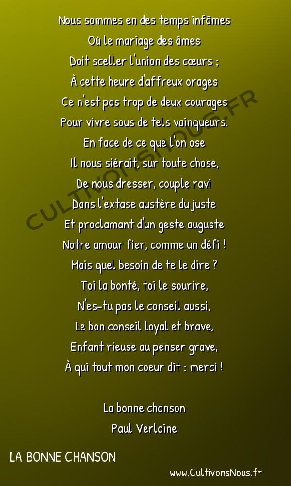 Poésie Paul Verlaine - La bonne chanson - Nous sommes en des temps infâmes -  Nous sommes en des temps infâmes Où le mariage des âmes