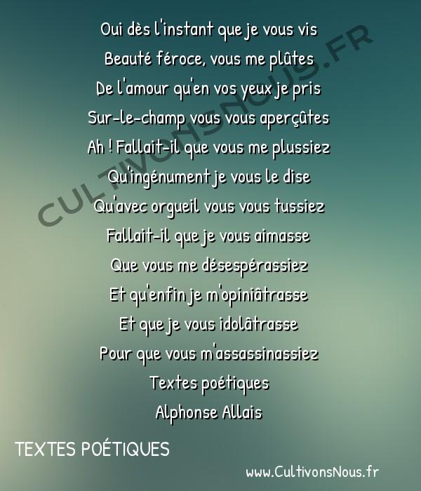 Poésie Alphonse Allais - Textes poétiques - Complainte amoureuse -  Oui dès l'instant que je vous vis Beauté féroce, vous me plûtes