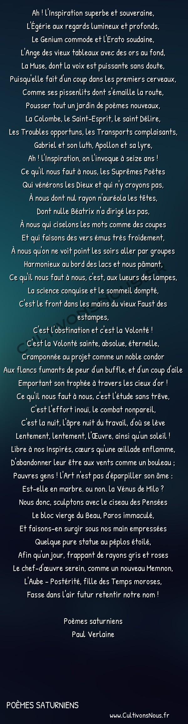 Poésie Paul Verlaine - Poèmes saturniens - Épilogue – 3 -  Ah ! l'Inspiration superbe et souveraine, L'Égérie aux regards lumineux et profonds,