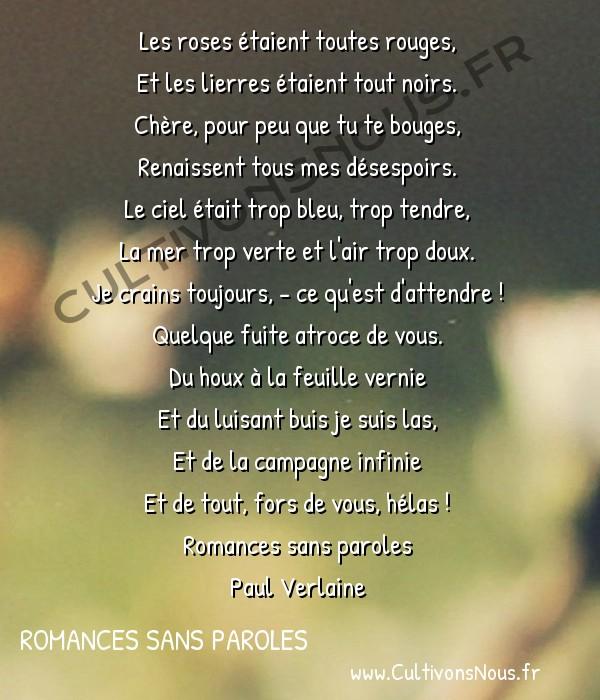 Poésie Paul Verlaine - Romances sans paroles - Spleen -  Les roses étaient toutes rouges, Et les lierres étaient tout noirs.
