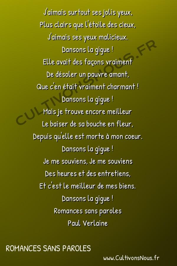 Poésie Paul Verlaine - Romances sans paroles - Dansons la gigue ! -  J'aimais surtout ses jolis yeux, Plus clairs que l'étoile des cieux,