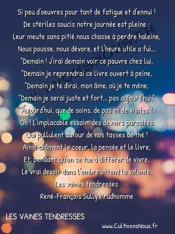 Poésie René-François Sully Prudhomme - Les vaines tendresses - Le temps perdu -  Si peu d'oeuvres pour tant de fatigue et d'ennui ! De stériles soucis notre journée est pleine :