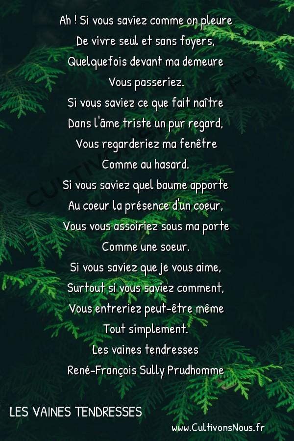 Poésie René-François Sully Prudhomme - Les vaines tendresses - Prière -  Ah ! Si vous saviez comme on pleure De vivre seul et sans foyers,