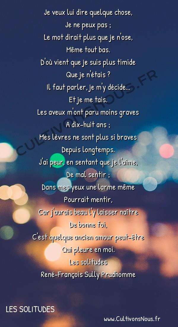Poésie René-François Sully Prudhomme - Les solitudes - Scrupule -  Je veux lui dire quelque chose, Je ne peux pas ;