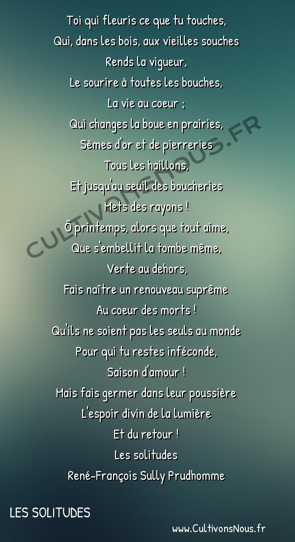Poésie René-François Sully Prudhomme - Les solitudes - Prière au printemps -  Toi qui fleuris ce que tu touches, Qui, dans les bois, aux vieilles souches