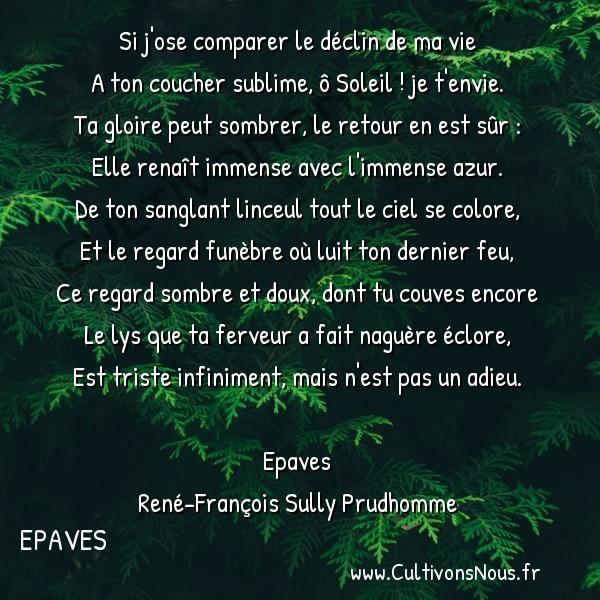 Poésie René-François Sully Prudhomme - Epaves - Le coucher du soleil -  Si j'ose comparer le déclin de ma vie A ton coucher sublime, ô Soleil ! je t'envie.