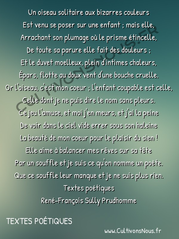Poésie René-François Sully Prudhomme - Textes poétiques - L'inspiration -  Un oiseau solitaire aux bizarres couleurs Est venu se poser sur une enfant ; mais elle,