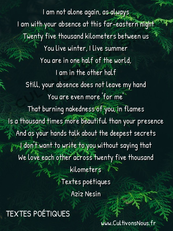 Poésies Aziz Nesin - Textes poétiques - You at Your Absence -  I am not alone again, as always I am with your absence at this far-eastern night