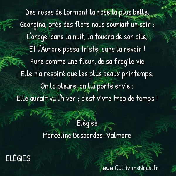 Poésie Marceline Desbordes-Valmore - Elégies - Regret -  Des roses de Lormont la rose la plus belle, Georgina, près des flots nous souriait un soir :