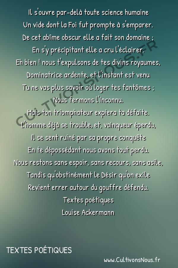 Poésie Louise Ackermann - textes poétiques - Le positivisme -  Il s'ouvre par-delà toute science humaine Un vide dont la Foi fut prompte à s'emparer.
