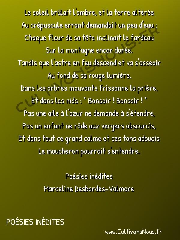 Poésie Marceline Desbordes-Valmore - Poésies inédites - Soir d'été -  Le soleil brûlait l'ombre, et la terre altérée Au crépuscule errant demandait un peu d'eau ;