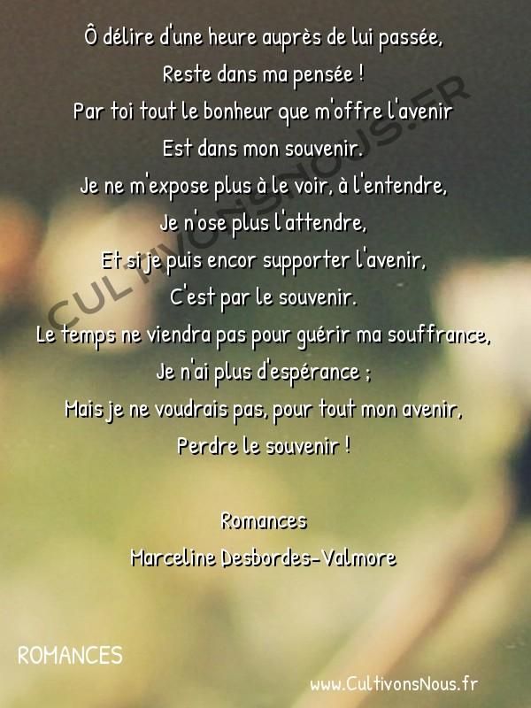 Poésie Marceline Desbordes-Valmore - Romances - Le souvenir -  Ô délire d'une heure auprès de lui passée, Reste dans ma pensée !