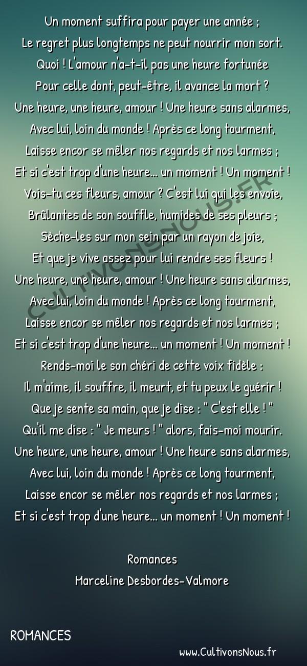 Poésie Marceline Desbordes-Valmore - Romances - Un moment -  Un moment suffira pour payer une année ; Le regret plus longtemps ne peut nourrir mon sort.