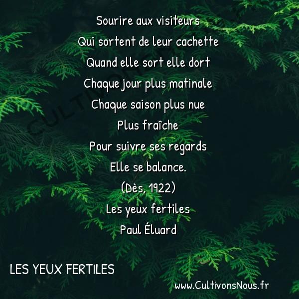 Poésie Paul Eluard - Les yeux fertiles - LA VIE -  Sourire aux visiteurs Qui sortent de leur cachette