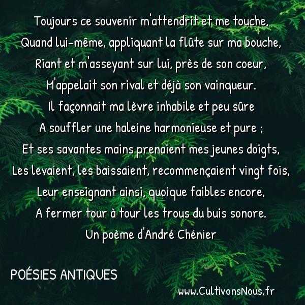 Poésies André Chénier - Poésies Antiques - Toujours ce souvenir m'attendrit -  Toujours ce souvenir m'attendrit et me touche, Quand lui-même, appliquant la flûte sur ma bouche,