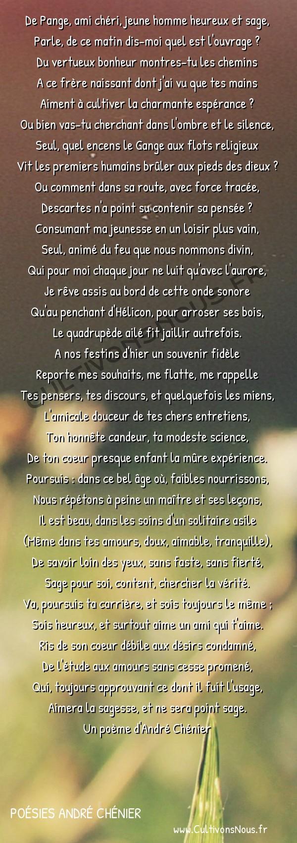 Poésies André Chénier - Epîtres - A de Pange aîné -  De Pange, ami chéri, jeune homme heureux et sage, Parle, de ce matin dis-moi quel est l'ouvrage ?