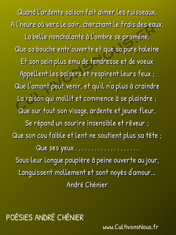 Poésies André Chénier - Poèmes divers - Art d'aimer fragment 2 -  Quand l'ardente saison fait aimer les ruisseaux, A l'heure où vers le soir, cherchant le frais des eaux,