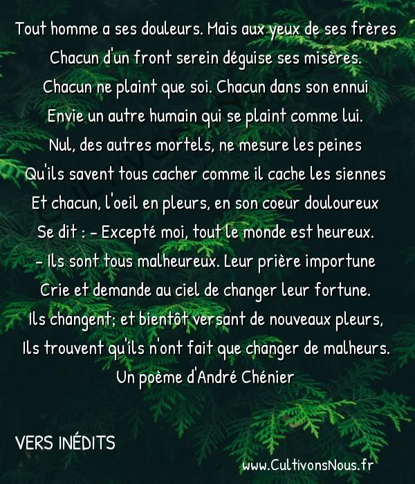 Poésies André Chénier - Vers inédits - Tout homme a ses douleurs -  Tout homme a ses douleurs. Mais aux yeux de ses frères Chacun d'un front serein déguise ses misères.