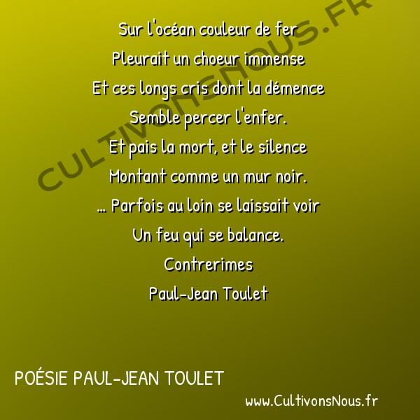 Poésie Paul-Jean Toulet - Contrerimes - Sur l'océan couleur de fer -  Sur l'océan couleur de fer Pleurait un choeur immense