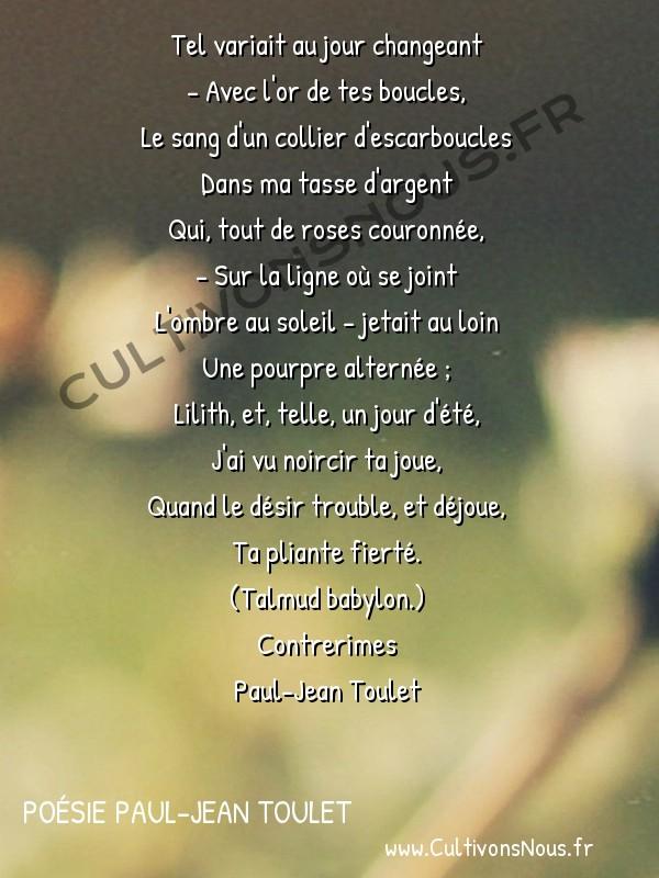 Poésie Paul-Jean Toulet - Contrerimes - Tel variait au jour changeant -  Tel variait au jour changeant - Avec l'or de tes boucles,