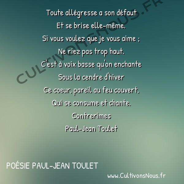 Poésie Paul-Jean Toulet - Contrerimes - Toute allégresse a son défaut -  Toute allégresse a son défaut Et se brise elle-même.